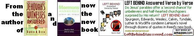 From David A. Reed, author of Jehovah's Witnesses Answered Verse by Verse and Mormons Answered Verse by Verse now comes the new book - LEFT BEHIND Answered Verse by Verse